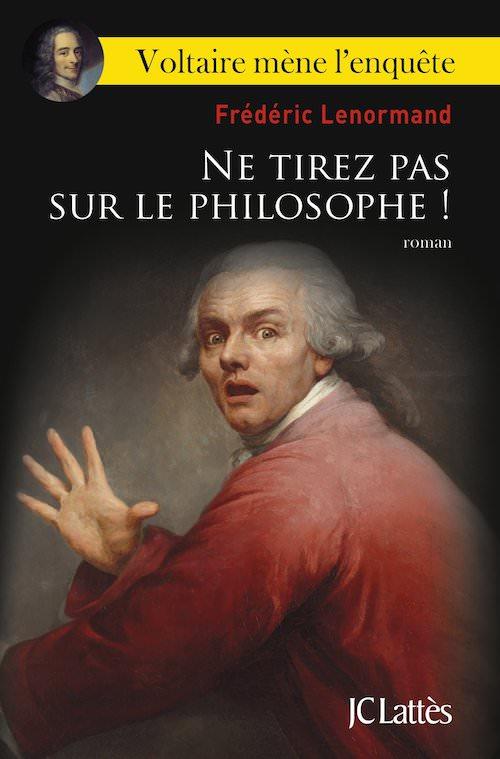 Frederic LENORMAND - Voltaire mene enquete – 07 – Ne tirez pas sur le philosophe