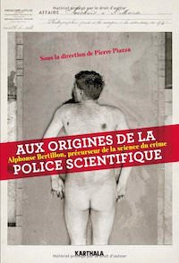 Pierre PIAZZA - Aux origines de la police scientifique