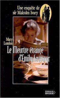 Mary LONDON - Une enquete de Sir Malcolm Ivory – 14 - Le meurtre etrange Emily Seymour