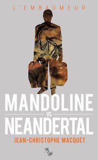 Jean-Christophe MACQUET - embaumeur - Mandoline Vs Neandertal