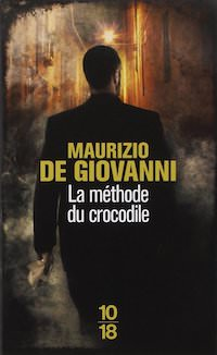 Maurizio DE GIOVANNI - Inspecteur Lojacono - 01 - La methode du crocodile