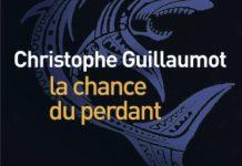 Christophe GUILLAUMOT : la chance du perdant