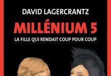 David LAGERCRANTZ - Millenium – Tome 5 - La fille qui rendait coup pour coup