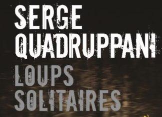 Serge QUADRUPPANI - Loups solitaires