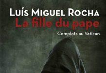 Luis Miguel ROCHA - Complots au Vativan - 04 - La fille du Pape