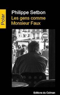 Philippe SETBON - Les gens comme Monsieur Faux