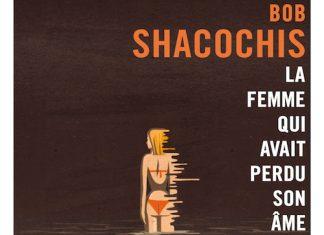 Bob SHACOCHIS - la femme qui avait perdu son ame