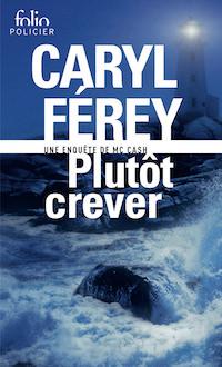 Caryl FEREY - Plutot crever