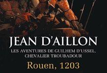 Jean D AILLON - Guilhem Ussel, chevalier troubadour - Rouen 1203