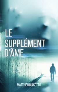 Matthieu BIASOTTO - Le supplement ame