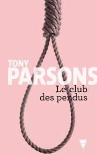 Tony PARSONS - Enquetes de Max Wolfe - Le club des pendus