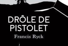 Francis RYCK - Drole de pistolet