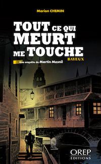 Marion CHEMIN - Une enquete de Martin Mesnil - 2 - Tout ce qui meurt me touche