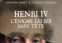 Stephane GABET et Philippe CHARLIER - Henri IV - enigme du roi sans tete -