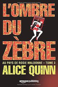 Alice QUINN - Aux pays de Rosie Maldonne - 03 - ombre du zebre