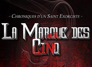 Dana B. CHALYS - Chroniques un Saint Exorciste - 01 - La marque des Cinq -