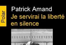 Patrick AMAND - Je servirai la liberte en silence