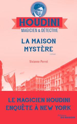 Vivianne PERRET - Houdini magicien et detective - 04 - maison mystere