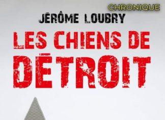 Jérôme LOUBRY : Les chiens de Détroit