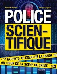 Sebastien AGUILAR et Benoit de MAILLARD - Police Scientifique - Les experts au coeur de la scene de crime