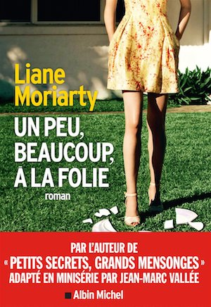Liane MORIARTY - Un peu beaucoup folie