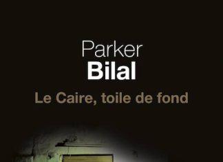 Parker BILAL - Le Caire toile de fond -