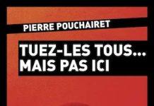 Pierre POUCHAIRET - Tuez-les tous mais pas ici