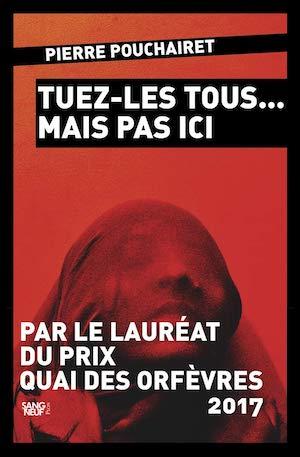 Pierre POUCHAIRET - Tuez-les tous mais pas ici-