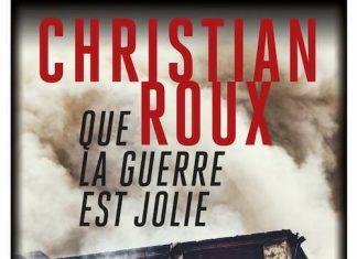 Christian ROUX - Que la guerre est jolie