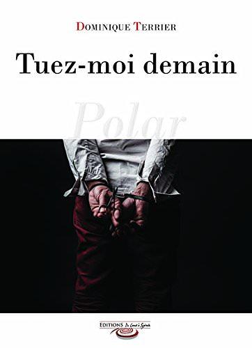 Dominique TERRIER - Tuez-moi demain