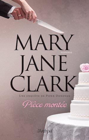 Mary Jane CLARK - Une aventure de Piper Donovan - Piece montee