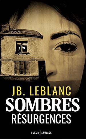 J.B. LEBLANC - Sombres resurgences