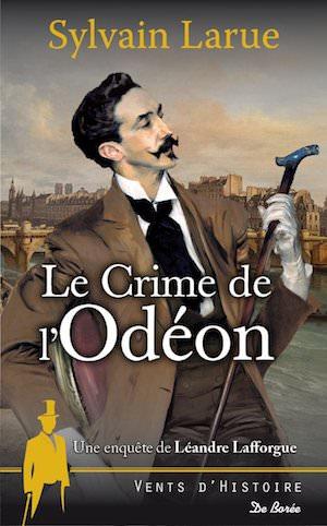 Sylvain LARUE - Une enquete de Leandre Lafforgue - 03 - Le crime de odeon