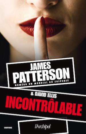 James PATTERSON et David ELLIS - Incontrolable