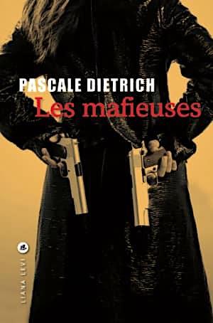 Pascale DIETRICH - Les mafieuses