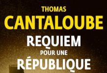 Thomas CANTALOUBE : Requiem pour une Republique