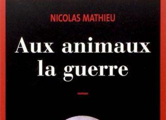 Nicolas MATHIEU - Aux animaux la guerre