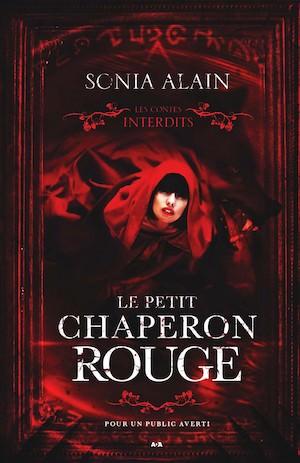 Sonia ALAIN - Les contes interdits - Le petit chaperon rouge