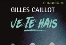 Gilles CAILLOT : Je te hais
