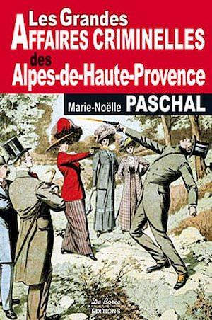 Les Grandes Affaires Criminelles Alpes-de-Hautes-Provence