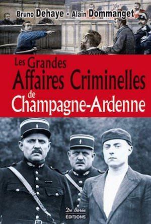 Les Grandes Affaires Criminelles Champagne ardenne