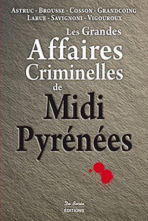 Les Grandes Affaires Criminelles Midi pyrenees