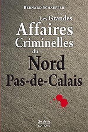 Les Grandes Affaires Criminelles Nord Pas de Calais