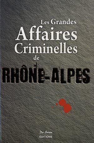 Les Grandes Affaires Criminelles Rhone Alpes