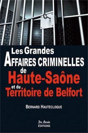 Les grandes affaires criminelles de Haute-Saone et du Territoire de Belfort