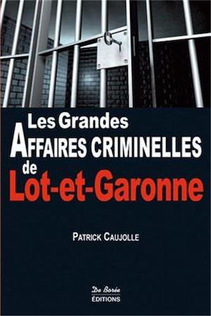 Les grandes affaires criminelles de Lot et Garonne