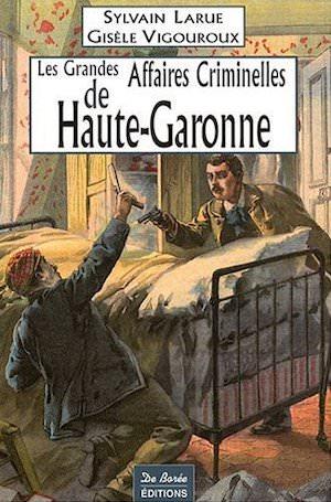 Les Grandes Affaires Criminelles Haute Garonne