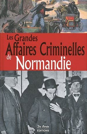 Les Grandes Affaires Criminelles Normandie