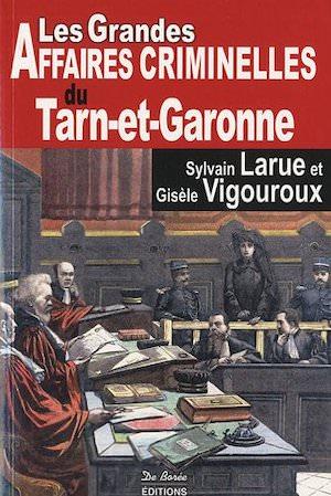 Les Grandes Affaires Criminelles Tarn et Garonne