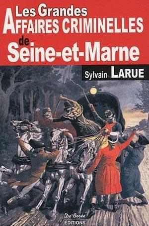 Les Grandes Affaires Criminelles de Seine-et-Marne